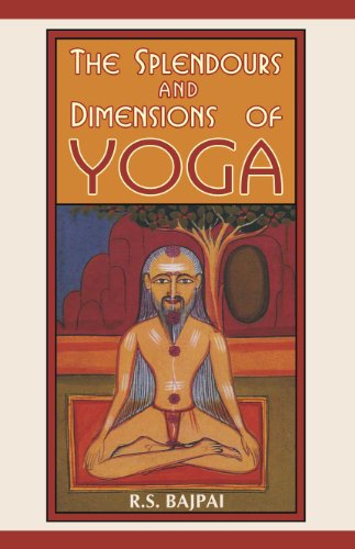 Splendours and Dimensions of Yoga, Volume 1: R.S. Bajpaii