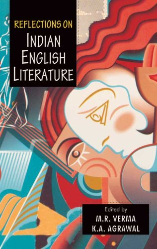 Reflections on Indian English Literature: K. A. Agrawal & M. R. Verma (eds)