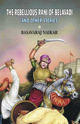 The Rebellious Rani of Belavadi and Other Stories: Basavaraj Naikar