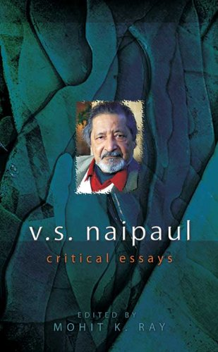 V.S. Naipaul: Critical Essays, Vol. 2: Mohit K. Ray (Ed.)