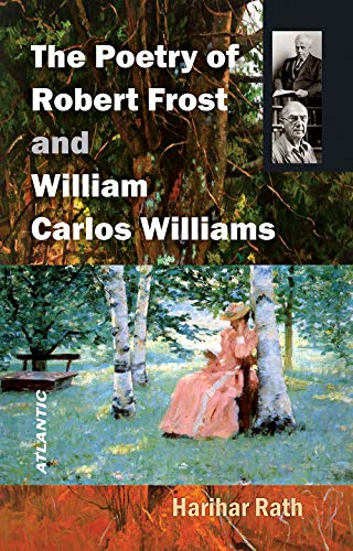 The Poetry of Robert Frost and William Carlos William: Harihar Rath
