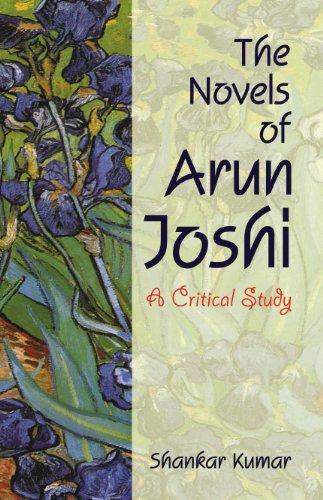 Novels of Arun Joshi : A Critical Study: Shankar Kumar