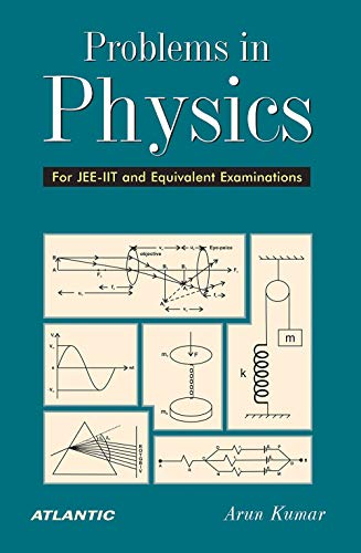 Problems in Physics for Jee-iit and Equivalent Examinations: Arun Kumar