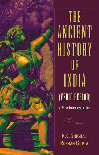 The Ancient History of India: Vedic Period: K.C. Singhal,Roshan Gupta