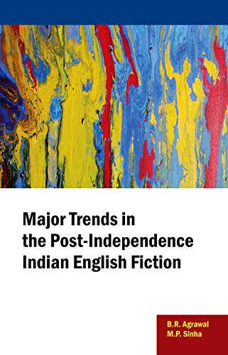Major Trends in the Post-Independence Indian English Fiction: B. R. Agrawal,M. P. Sinha