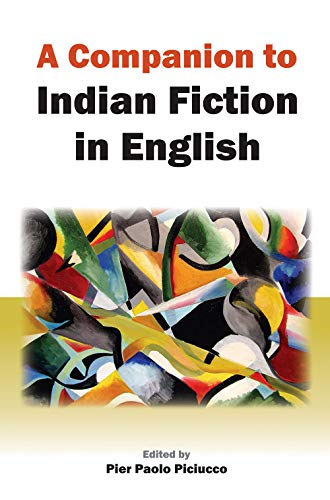 A Companion to Indian Fiction in English: Pier Paolo Piciucco (ed.)