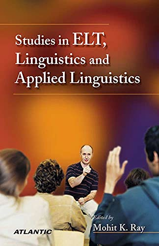 Studies in ELT, Linguistics and Applied Linguistics: Mohit K. Ray (Ed.)