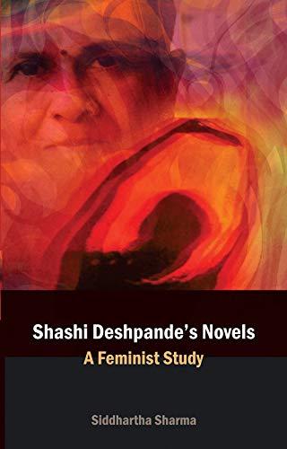 Shashi Deshpande`s Novels: A Feminist Study: Siddhartha Sharma