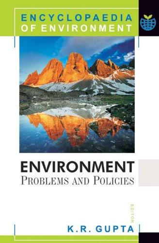 Environment : Problems and Policies, (encyclopaedia of Environment): K.R. Gupta (Ed.)