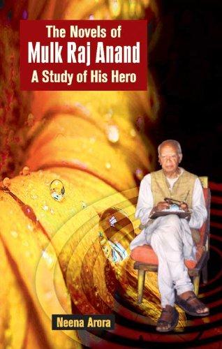 The Novels of Mulk Raj Anand a Study of His Hero: Neena Arora