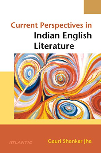 Current Perspectives in Indian English Literature: Gauri Shankar Jha
