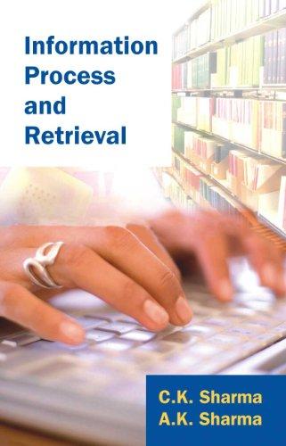 Information Process and Retrieval: C.K. Sharma,A.K. Sharma