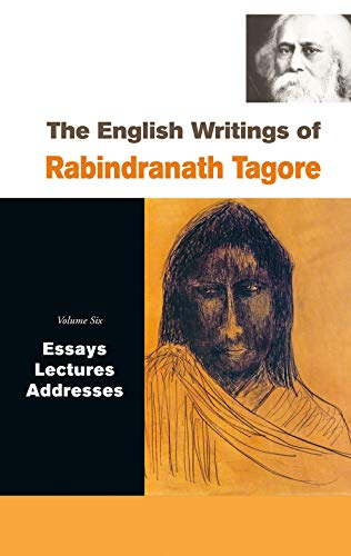 The English Writings of Rabindranath Tagore (Vol. 6: Essays, Lectures, Addresses): Rabindranath ...