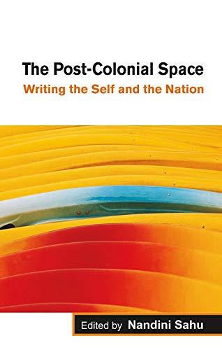 The Post-Colonial Space : Writing the Self: Nandini Sahu