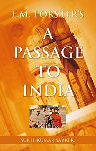 E M Forsters A Passage To India By Sunil Kumar Sarker Atlantic New