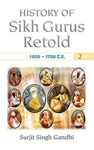 History of Sikh Gurus Retold 1606-1708 C.e. Volume 2: Surjit Singh Gandhi