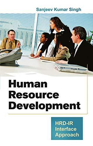 Human Resource Development: HRD-IR Interface Approach: Sanjeev Kumar Singh