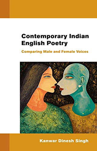 Contemporary Indian English Poetry: Comparing Male and: Kanwar Dinesh Singh