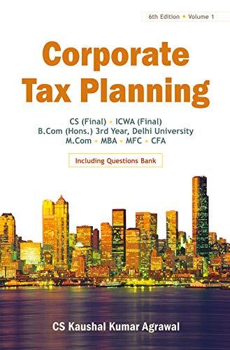 Corporate Tax Planning (6th Edition, Volume 1): CS Kaushal Kumar Agrawal