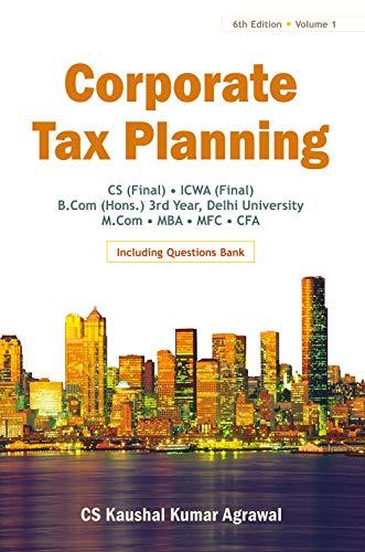 Corporate Tax Planning, Volume 1: CS Kaushal Kumar Agrawal