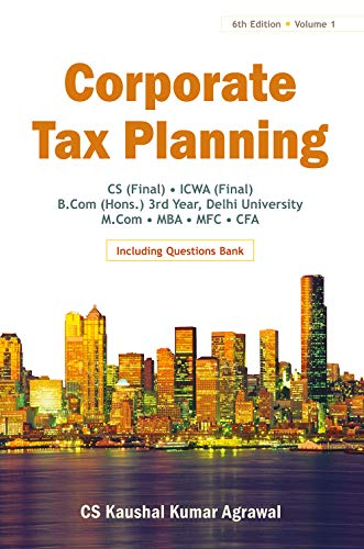 Corporate Tax Planning, Volume 1: CS Kaushal Kumar