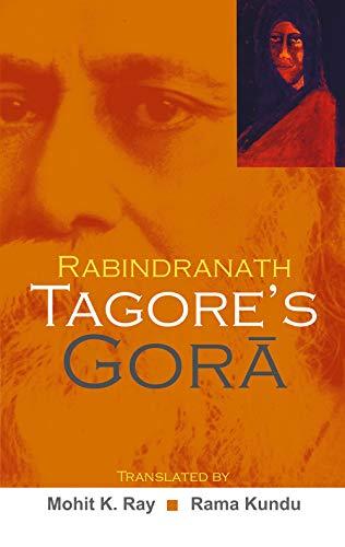 Rabindranath Tagore`s Gora: Mohit Kumar Ray,Rama Kundu