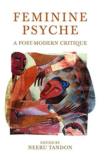 Feminine Psyche: A Post-modern Critique: Neeru Tandon