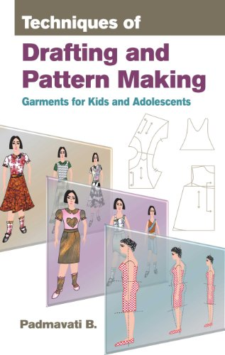 Techniques of Drafting and Pattern Making: Garments for Kids and Adolescents: Padmavati B.