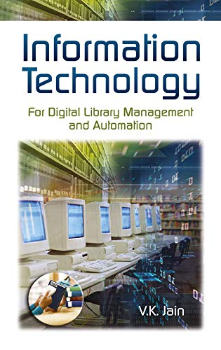 Information Technology: For Digital Library Management and Automation: V.K. Jain