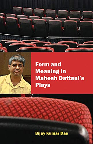 Form and Meaning in Mahesh Dattani?s Plays: Das Bijay Kumar