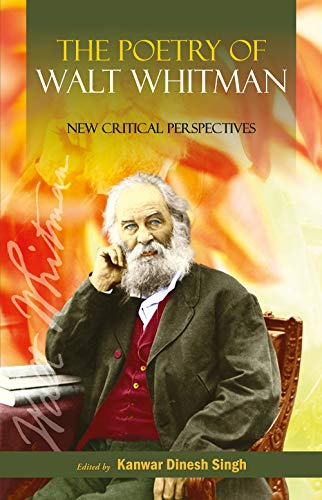 The Poetry Of Walt Whitman New Critical: Kanwar Dinesh Singh