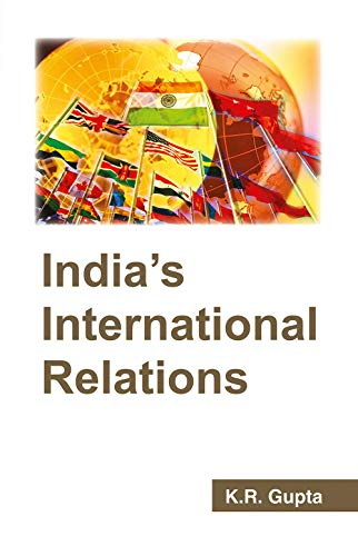 India`s International Relations, Vol. I: K.R. Gupta