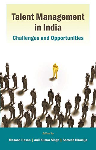 Talent Management in India: Challenges and Opportunities: Masood Hasan, Anil Kumar Singh, Somesh ...