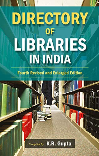 Directory of Libraries in India, Vol. IV (Fourth Revised & Enlarged Edition): K.R. Gupta