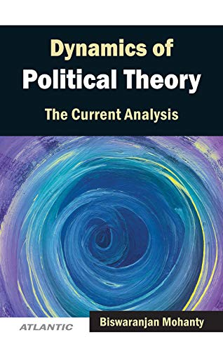 Dynamics of Political Theory: The Current Analysis, Vol. 2: Biswaranjan Mohanty