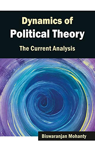 Dynamics of Political Theory the Current Analysis: Biswaranjan Mohanty