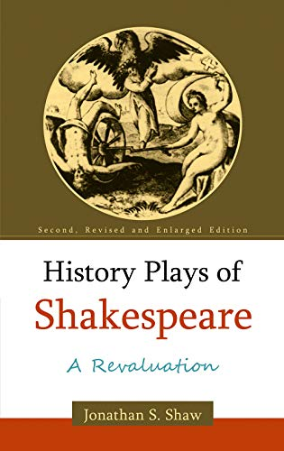 History Plays of Shakespeare: A Revaluation: Prof. Jonathan S. Shaw