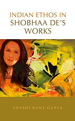 Indian Ethos in Shobhaa De`s Works: Shashi Kant Gupta