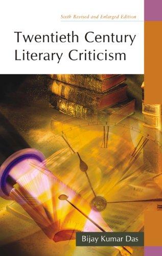 Twentieth Century Literary Criticism: 6th Revised and Enlarged Edition: Bijay Kumar Das