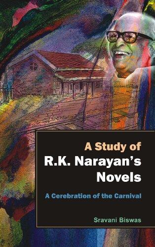 A Study on R.K. Narayan`s Novels: A Cerebration of the Carnival: Sravani Biswas