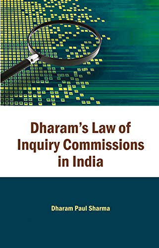 Dharam`s Law of Inquiry Commissions in India, Vol. 1: Dharam Paul Sharma