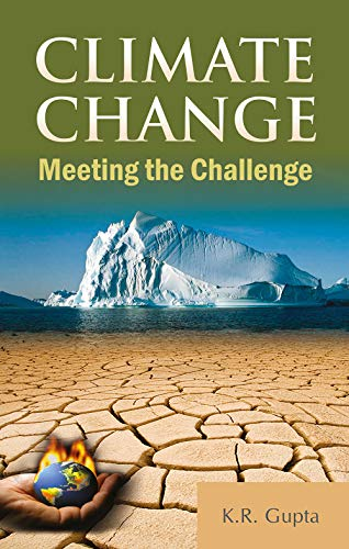Climate Change: Meeting the Challenge (Volume 1): K.R. Gupta