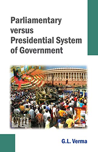 Parliamentary Versus Presidential System of Government: G.L. Verma
