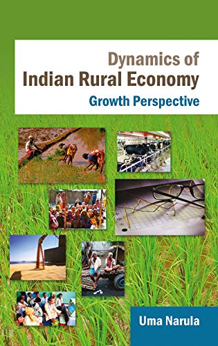 Dynamics of Indian Rural Economy: Growth Perspective: Uma Narula