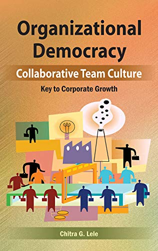 Organizational Democracy: Collaborative Team Culture; Key to Corporate Growth: Chitra G. Lele