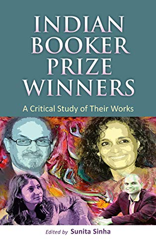Indian Booker Prizer Winner: A Critical Study: Sunita Sinha (Ed.)