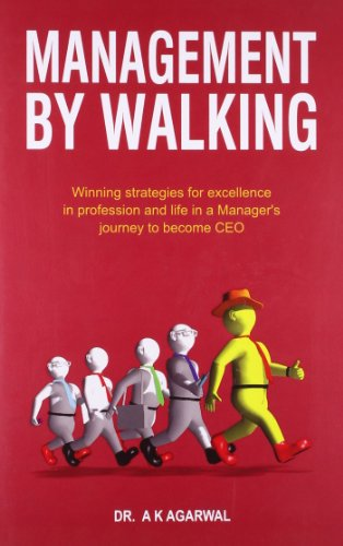 Management by Walking: Winning Strategies for Excellence in Profession and Life in a Manager?s ...