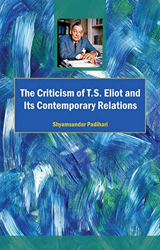 The Criticism of T.S. Eliot and its Contemporary Relations: Shyamsundar Padihari