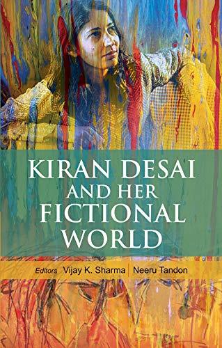 Kiran Desai and Her Fictional World: Vijay K. Sharma & Neeru Tondon (Eds)