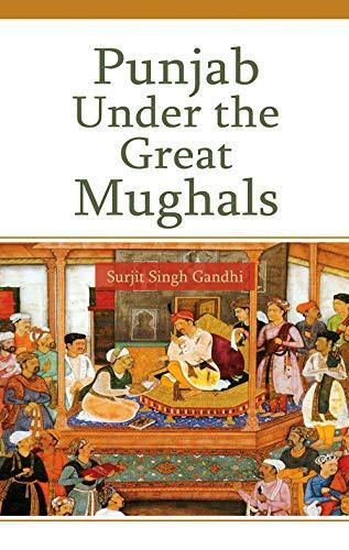 Punjab Under the Great Mughals: Surjit Singh Gandhi